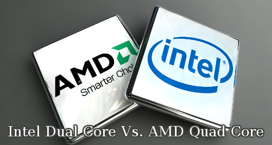 Intel Dual Core Vs. AMD Quad Core